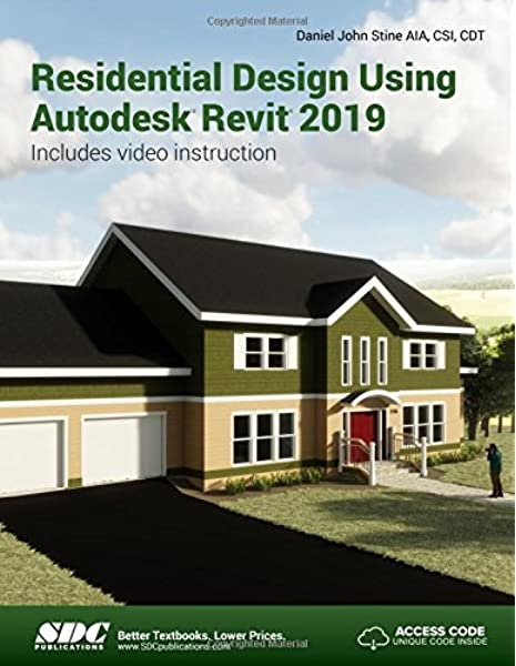 Residential Design Using Autodesk Revit 2019 Daniel John Stine 9781630571870 Amazon Com Books