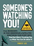 Someone's Watching You!: From Micropchips in your Underwear to Satellites Monitoring Your Every Move, Find Out Who's Tracking You and What You Can Do about It