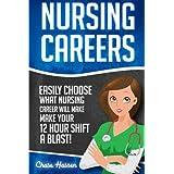 Nursing Careers: Easily Choose What Nursing Career Will Make Your 12 Hour Shift a Blast! (Registered Nurse, Certified Nursing Assistant, Licensed ... Nursing Scrubs, Nurse Anesthetist) (Volume 1)