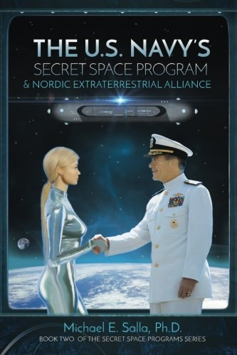 The US Navy's Secret Space Program and Nordic Extraterrestrial Alliance (Secret Space Programs) (Volume 2)