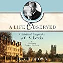 A Life Observed: A Spiritual Biography of C.S. Lewis Audiobook by Devin Brown Narrated by Jon Gauger