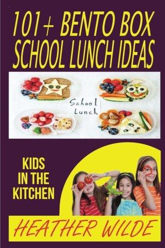 101+ Bento Box: School Lunch Ideas by Heather Wilde