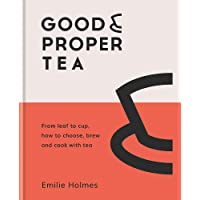 Good & Proper Tea: From leaf to cup, how to choose, brew and cook with tea