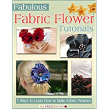 Fabulous Fabric Flower Tutorials: 7 Ways to Learn How to Make Fabric Flowers