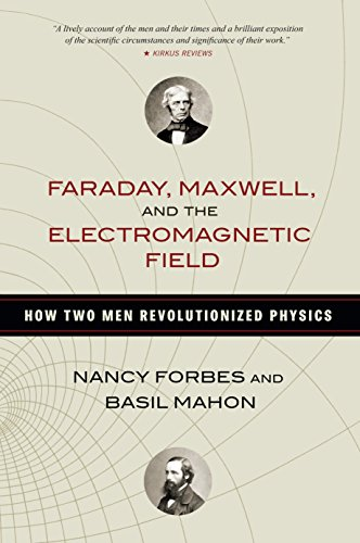 - Faraday, Maxwell, and the Electromagnetic Field: How Two Men Revolutionized Physics