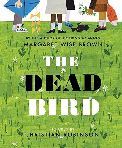 The Dead Bird: Brown, Margaret Wise, Robinson, Christian: 9780060289317:  Amazon.com: Books