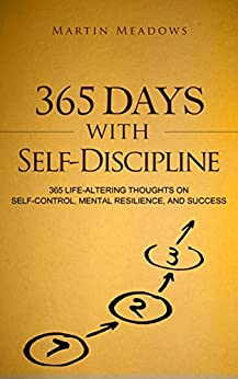 365 Days With Self-Discipline: 365 Life-Altering Thoughts on Self-Control, Mental Resilience, and Success (English Edition) por [Meadows, Martin]