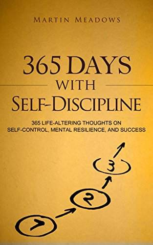 365 Days With Self-Discipline: 365 Life-Altering Thoughts on Self-Control, Mental Resilience, and Success cover