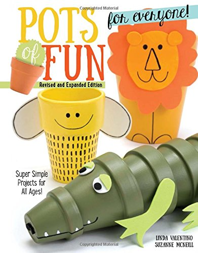 Pots of Fun for Everyone, Revised and Expanded Edition: Super Simple Projects for All Ages! Clay Pot Crafts