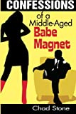 Confessions of a Middle-Aged Babe Magnet, Chad Stone, 0985047917