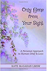 Only Gone from Your Sight: A Personal Approach to Human Grief & Loss Paperback