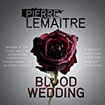 Blood Wedding | Pierre Lemaitre,Frank Wynne - translator