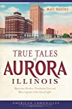 True Tales of Aurora, Illinois, Matt Hanley, 160949539X