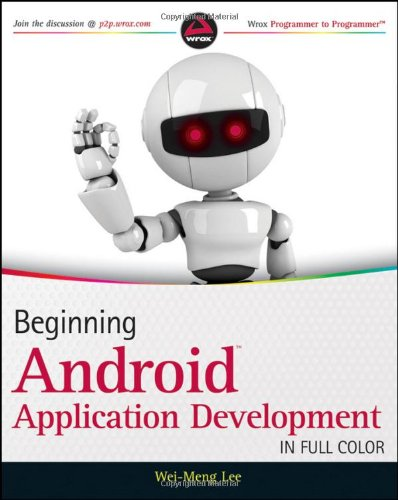 Beginning Android Application Development by Wei-Meng Lee, Publisher : Wrox