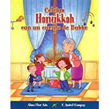 Celebra Hanukkah con un cuento de Bubbe / Celebrate Hanukkah with with Bubbes Tales (Cuentos para celebrar/ Stories to Celebrate) (Spanish Edition)