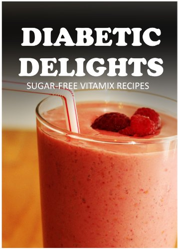 Sugar free vitamix recipes diabetic delights kindle edition by sugar free vitamix recipes diabetic delights by sparks ariel forumfinder Choice Image