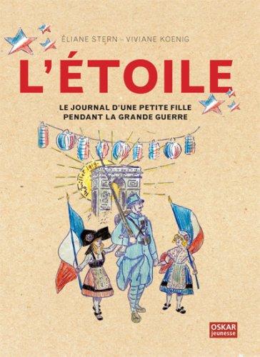 L'Etoile, le journal d'une petite fille pendant la grande guerre (French Edition) (Pendant Etoile)