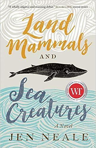 Land Mammals and Sea Creatures A Novel