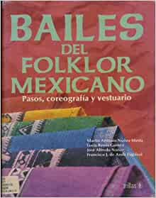 Bailes del Folklor Mexicano: Pasos, Coreografia y