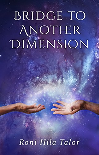 Bridge To Another Dimension: A Spiritual Romance Based On A True Story by Roni Hila Talor