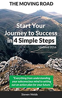 The Moving Road: Start your Journey to Success in 4 Simple Steps. by [Webb, Steven]