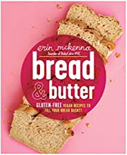 Bread & Butter: Gluten-Free Vegan Recipes to Fill Your Bread Basket: A Baking