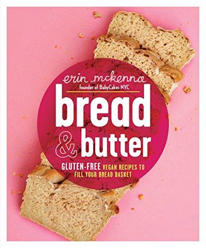 Bread & Butter: Gluten-Free Vegan Recipes to Fill Your Bread Basket -