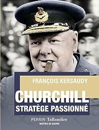 Churchill : Stratège passionné par François Kersaudy