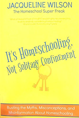 It's Homeschooling, Not Solitary Confinement: Busting the Myths, Misconceptions, and Misinformation About Homeschooling PDF