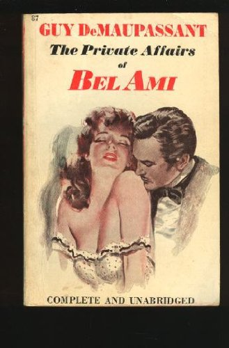 The Private Affairs of Bel Ami, DeMaupassant, Guy