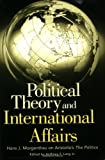 img - for Political Theory and International Affairs: Hans J. Morgenthau on Aristotle's The Politics (Humanistic Perspectives on International Relations,) book / textbook / text book