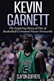 Kevin Garnett: The Inspiring Story of One of Basketball's Greatest Power Forwards (Basketball Biography Books)