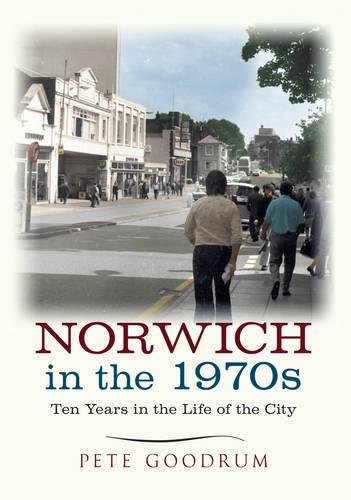 Download Norwich in the 1970s: Ten Years in the Life of a City (Ten Years that changed a City) PDF
