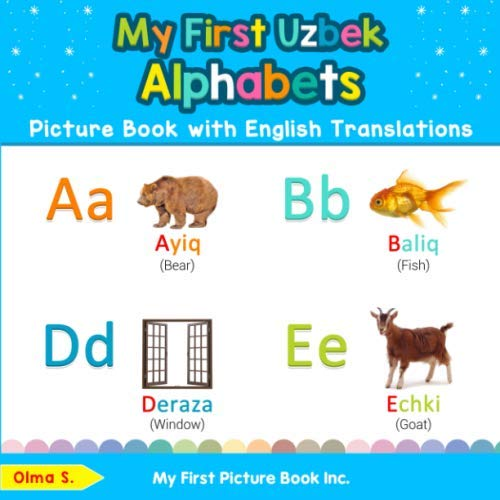 My First Uzbek Alphabets Picture Book with English Translations: Bilingual Early Learning & Easy Teaching Uzbek Books for Kids (Teach & Learn Basic Uzbek words for Children)