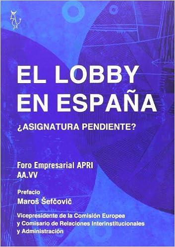 El lobby en España: ¿Asignatura pendiente? Colección Algón: Amazon.es: Asociación de profesionales de las relaciones institucionales (APRI), Benigno Pendás, Maros Sefcovic: Libros