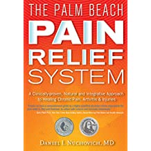 Palm Beach Pain Relief System: A Clinically-proven, Natural and Integrative Approach to Healing Chronic Pain, Arthritis & Injuries
