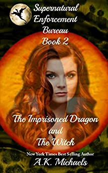 Supernatural Enforcement Bureau, Book 2, The Imprisoned Dragon and The Witch: Book 2 by [Michaels, A K]