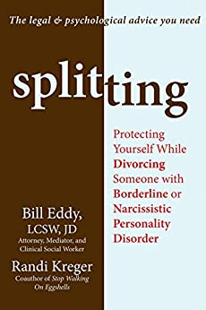 Splitting: Protecting Yourself While Divorcing Someone with Borderline or Narcissistic Personality Disorder by [Kreger, Randi, Eddy, Bill]