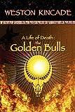 A Life of Death: the Golden Bulls, Weston Kincade, 1481881213