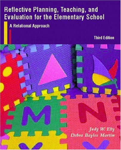 Reflective Planning, Teaching, and Evaluation for the Elementary School: A Relational Approach (3rd Edition)