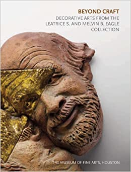 Beyond Craft: Decorative Arts from the Leatrice S. and Melvin B. Eagle Collection (Museum of Fine Arts, Houston) by Strauss, Cindi (2014)