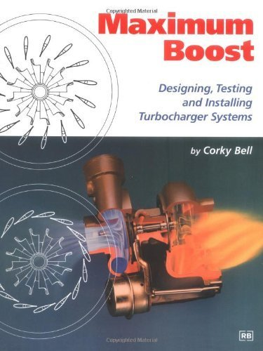 Maximum Boost: Designing, Testing and Installing Turbocharger Systems (Engineering and Performance) by Bell, Corky(August 10, 1997) Paperback