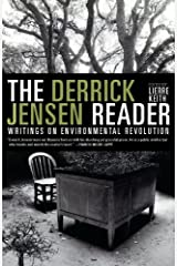The Derrick Jensen Reader: Writings on Environmental Revolution Kindle Edition
