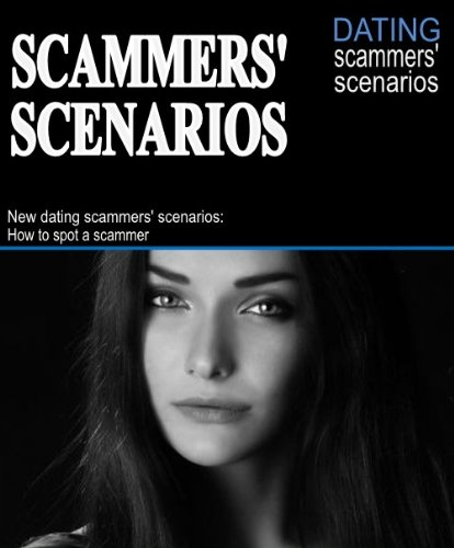 New dating scammers' scenarios: How to spot a scammer by [Hedley, Larry]