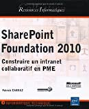 SharePoint Foundation 2010 - Construire un intranet collaboratif en PME