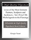 img - for Lives of the Most Eminent Painters, Sculptors and Architects - Vol. IX (of 10) Michelagnolo to the Flemings book / textbook / text book