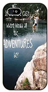 If life were easy, where would all the adventures be? Adventurer iPhone 5C plastic case BLACK - (Row 11-B)