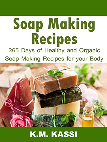 Soap Making Recipes: 365 Days of Healthy and Organic Soap Making Recipes for Your Body (Peppermint Shampoo Able)