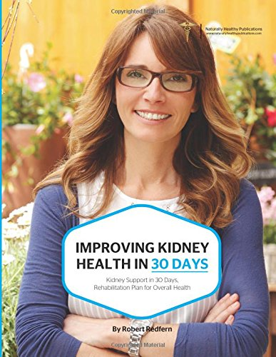 Improving Kidney Health In 30 Days: Kidney Support in 30 Days, Rehabilitation Plan for Overall Health pdf epub