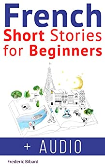 French: Short Stories for Beginners + French Audio: Improve your reading and listening skills in French.
